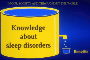 The knowledge we have about sleep disorders has only trickled into benefits. We can open up the floodgates by creating more awareness.